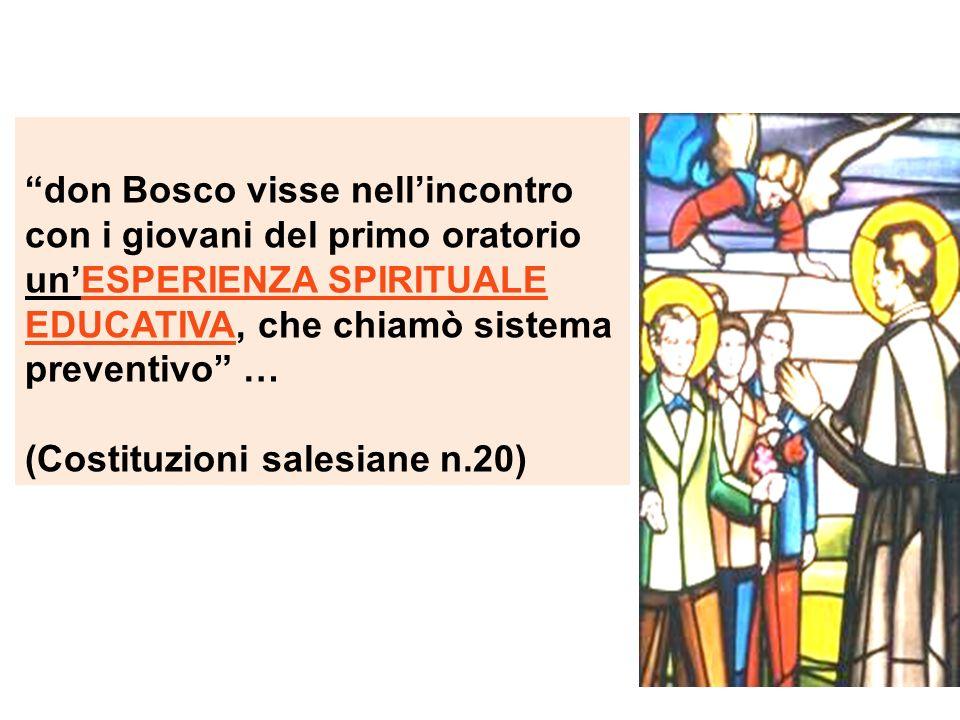 don Bosco visse nellincontro con i giovani del primo oratorio unESPERIENZA SPIRITUALE EDUCATIVA, che chiamò sistema preventivo … (Costituzioni salesia