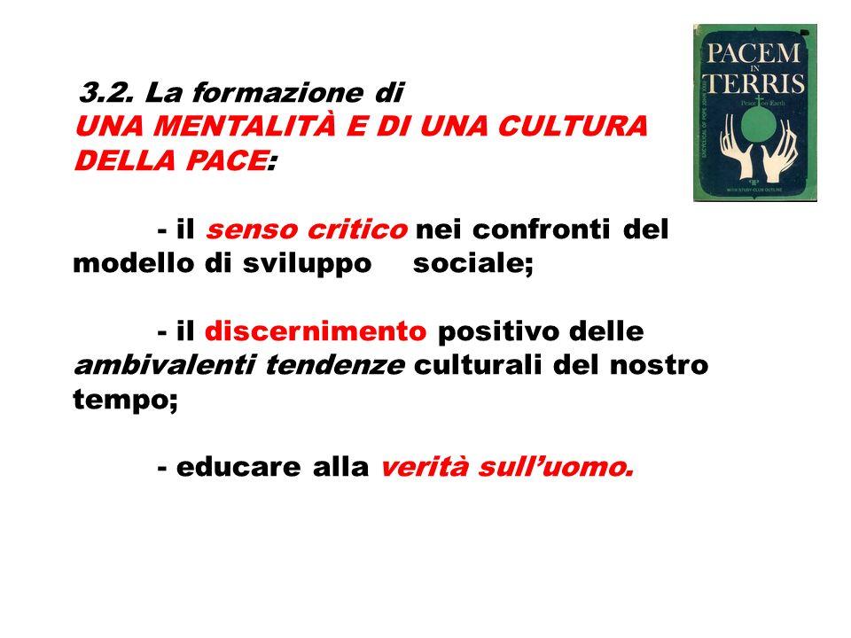 3.2. La formazione di UNA MENTALITÀ E DI UNA CULTURA DELLA PACE: - il senso critico nei confronti del modello di sviluppo sociale; - il discernimento