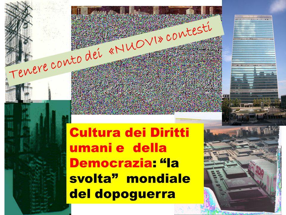 Carlo Nanni nanni@unisal.it Cultura dei Diritti umani e della Democrazia: la svolta mondiale del dopoguerra Tenere conto dei «NUOVI» contesti