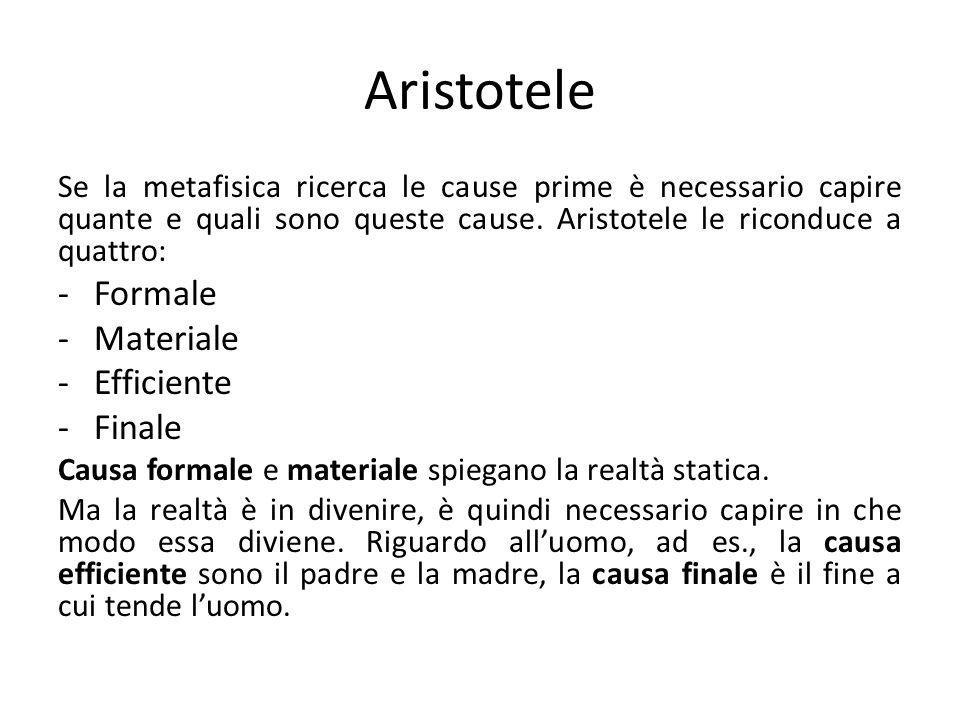 Aristotele Se la metafisica ricerca le cause prime è necessario capire quante e quali sono queste cause.