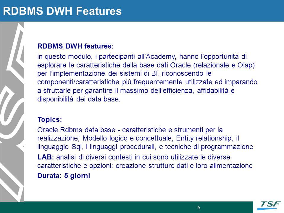 9 RDBMS DWH Features RDBMS DWH features: in questo modulo, i partecipanti allAcademy, hanno lopportunità di esplorare le caratteristiche della base da