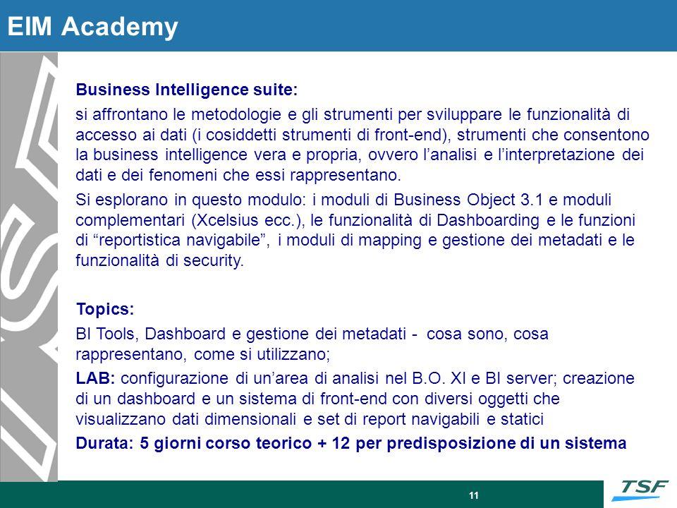 11 EIM Academy Business Intelligence suite: si affrontano le metodologie e gli strumenti per sviluppare le funzionalità di accesso ai dati (i cosiddet