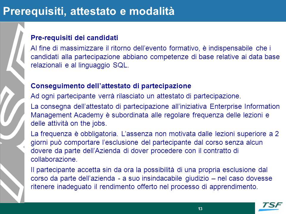 13 Prerequisiti, attestato e modalità Pre-requisiti dei candidati Al fine di massimizzare il ritorno dellevento formativo, è indispensabile che i cand