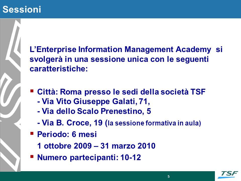 5 Sessioni LEnterprise Information Management Academy si svolgerà in una sessione unica con le seguenti caratteristiche: Città: Roma presso le sedi de