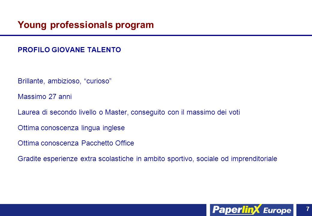 7 7 Young professionals program PROFILO GIOVANE TALENTO Brillante, ambizioso, curioso Massimo 27 anni Laurea di secondo livello o Master, conseguito c