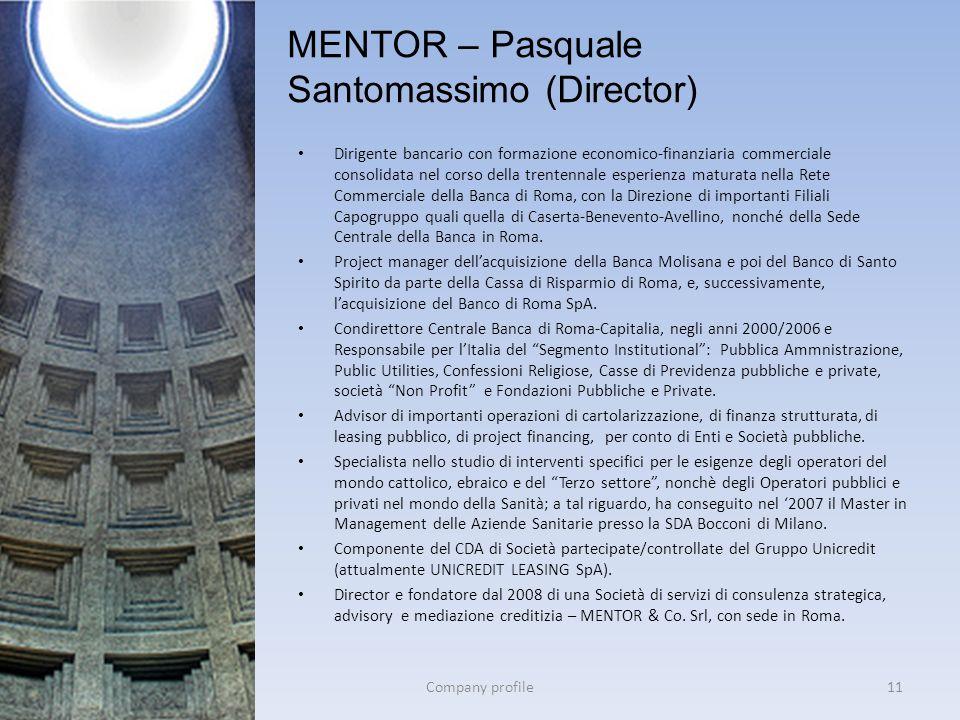 MENTOR – Pasquale Santomassimo (Director) Company profile11 Dirigente bancario con formazione economico-finanziaria commerciale consolidata nel corso