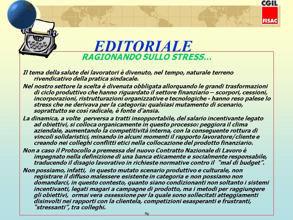 EDITORIALE RAGIONANDO SULLO STRESS… Il tema della salute dei lavoratori è divenuto, nel tempo, naturale terreno rivendicativo della pratica sindacale.