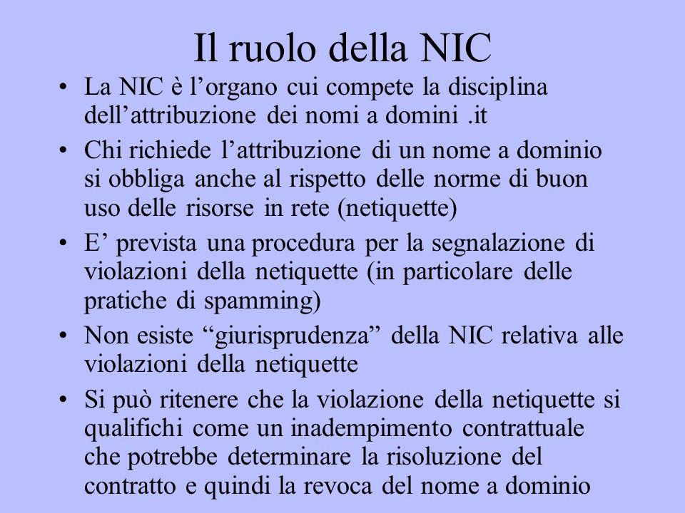 Il ruolo della NIC La NIC è lorgano cui compete la disciplina dellattribuzione dei nomi a domini.it Chi richiede lattribuzione di un nome a dominio si