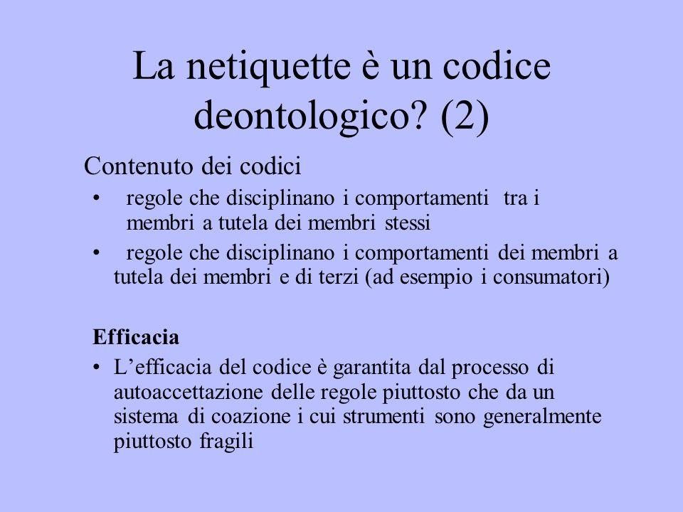La netiquette è un codice deontologico? (2) Contenuto dei codici regole che disciplinano i comportamenti tra i membri a tutela dei membri stessi regol