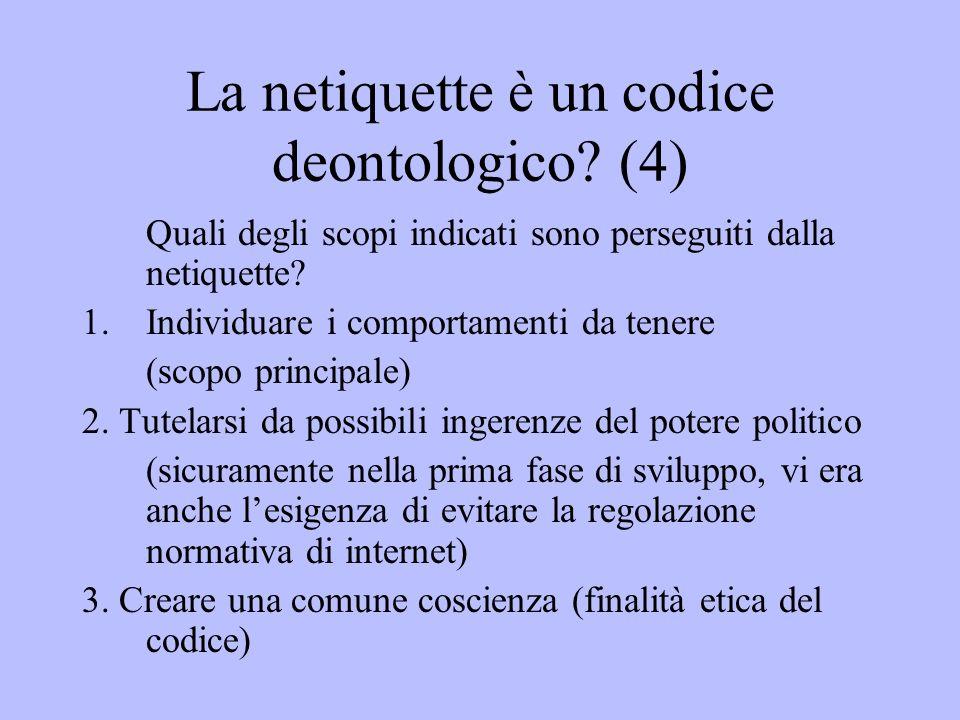 La netiquette è un codice deontologico? (4) Quali degli scopi indicati sono perseguiti dalla netiquette? 1.Individuare i comportamenti da tenere (scop