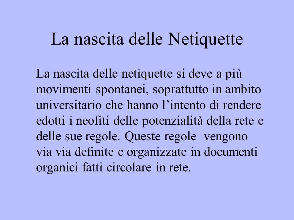 La nascita delle Netiquette La nascita delle netiquette si deve a più movimenti spontanei, soprattutto in ambito universitario che hanno lintento di r
