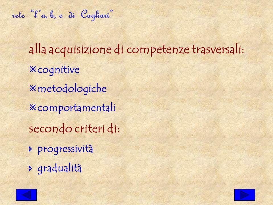 alla acquisizione di competenze trasversali: cognitive metodologiche comportamentali secondo criteri di: progressività gradualità