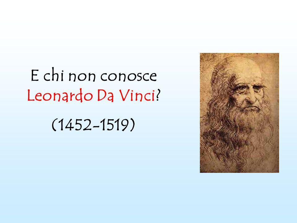 E chi non conosce Leonardo Da Vinci? (1452-1519)