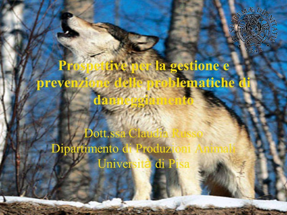 Prospettive per la gestione e prevenzione delle problematiche di danneggiamento Dott.ssa Claudia Russo Dipartimento di Produzioni Animali Universit à di Pisa