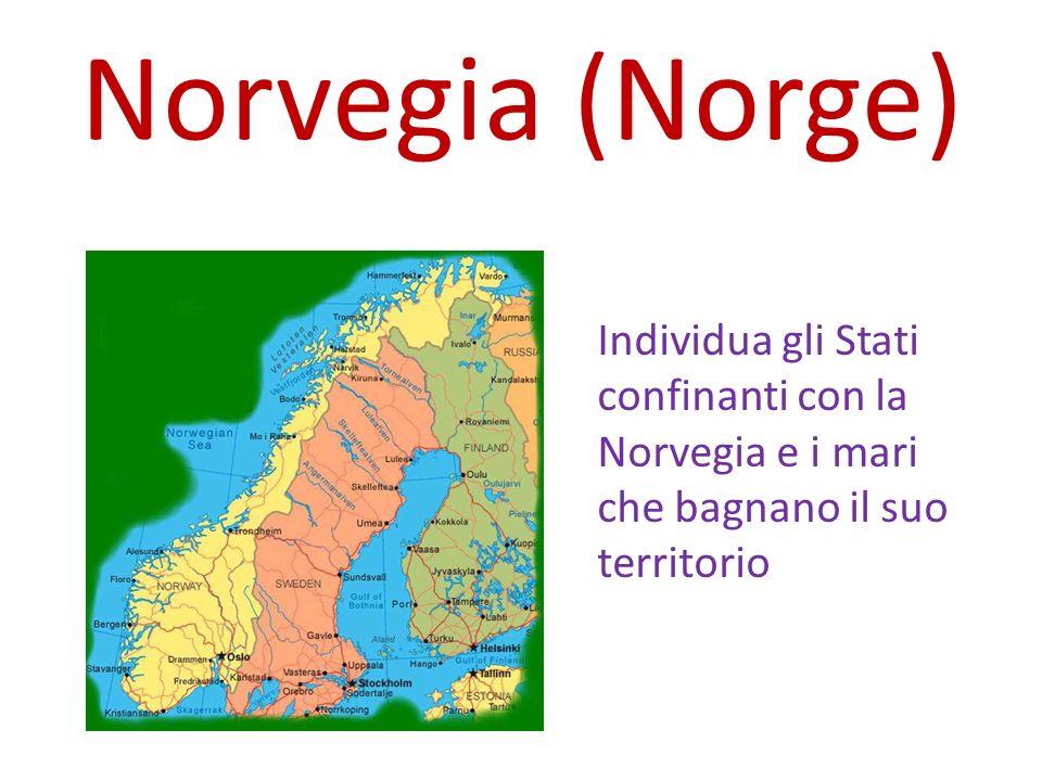 Norvegia (Norge) Individua gli Stati confinanti con la Norvegia e i mari che bagnano il suo territorio