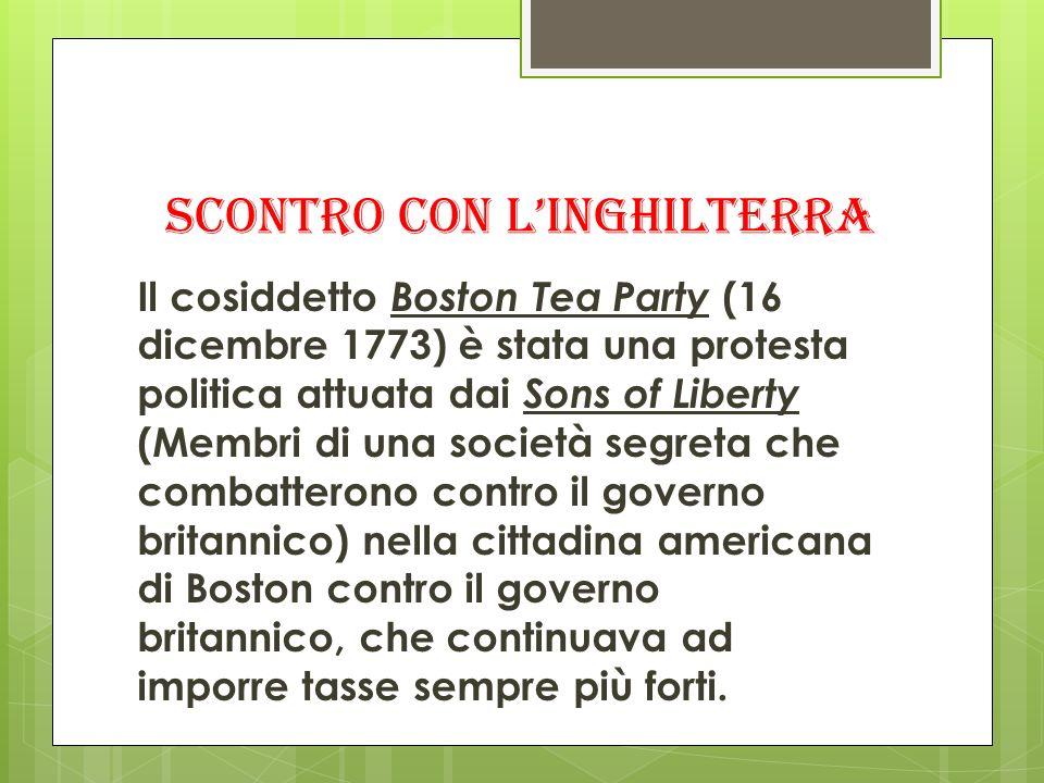 Il cosiddetto Boston Tea Party (16 dicembre 1773) è stata una protesta politica attuata dai Sons of Liberty (Membri di una società segreta che combatt