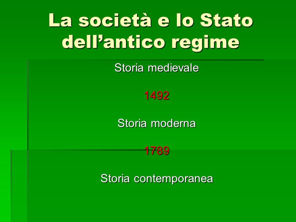 La società e lo Stato dellantico regime Storia medievale 1492 Storia moderna 1789 Storia contemporanea