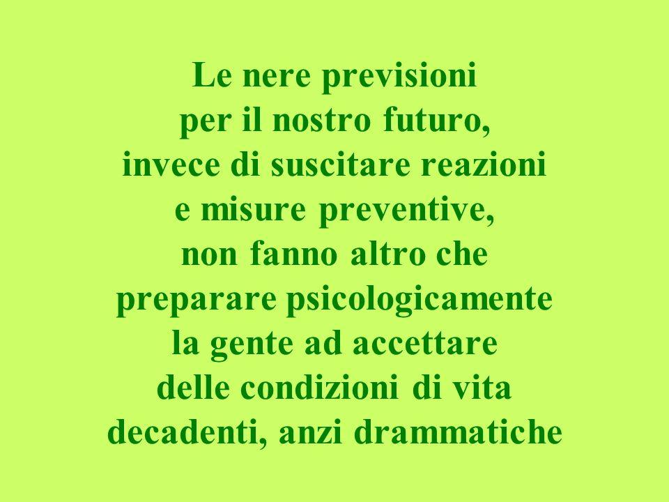 Le nere previsioni per il nostro futuro, invece di suscitare reazioni e misure preventive, non fanno altro che preparare psicologicamente la gente ad
