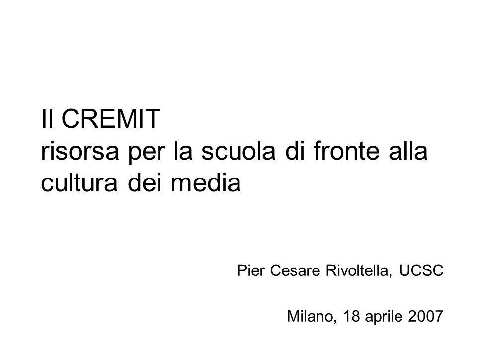 Il CREMIT risorsa per la scuola di fronte alla cultura dei media Pier Cesare Rivoltella, UCSC Milano, 18 aprile 2007