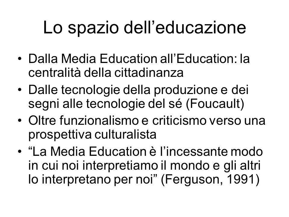 Lo spazio delleducazione Dalla Media Education allEducation: la centralità della cittadinanza Dalle tecnologie della produzione e dei segni alle tecno