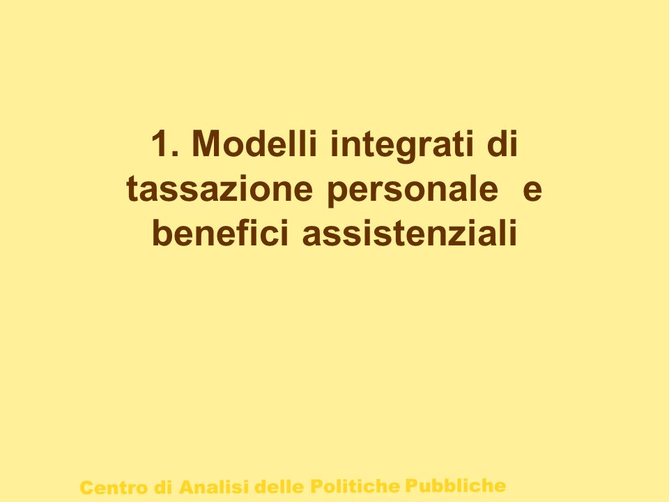 Centro di Analisi delle Politiche Pubbliche 1. Modelli integrati di tassazione personale e benefici assistenziali