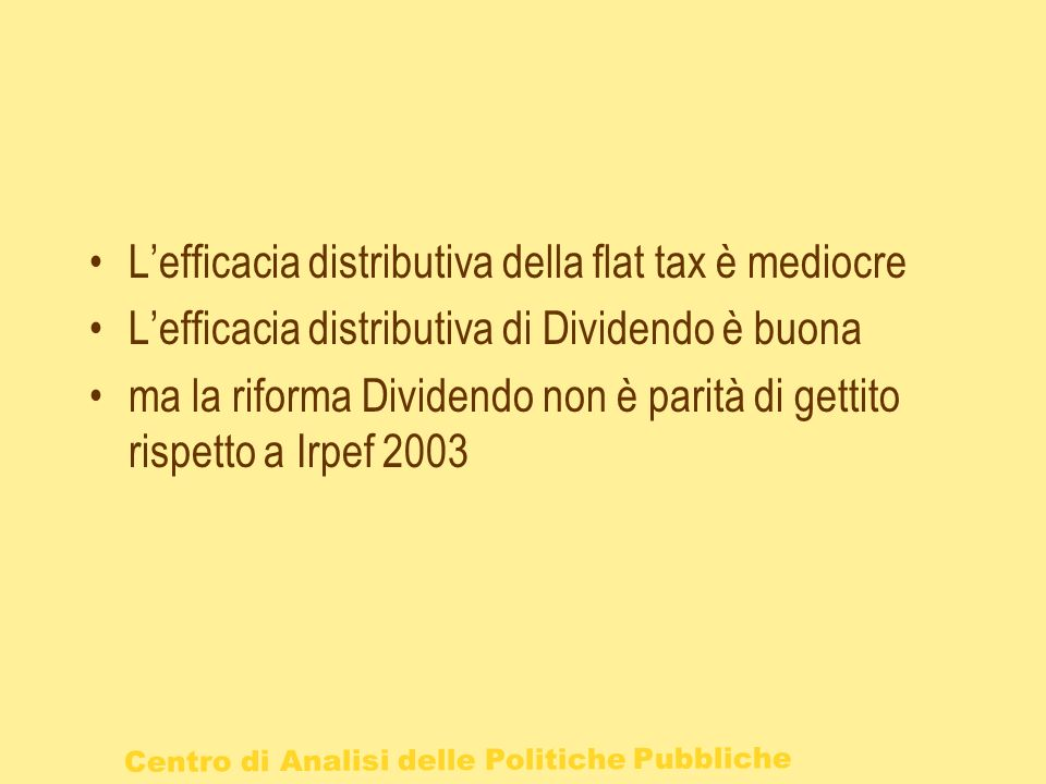 Lefficacia distributiva della flat tax è mediocre Lefficacia distributiva di Dividendo è buona ma la riforma Dividendo non è parità di gettito rispett