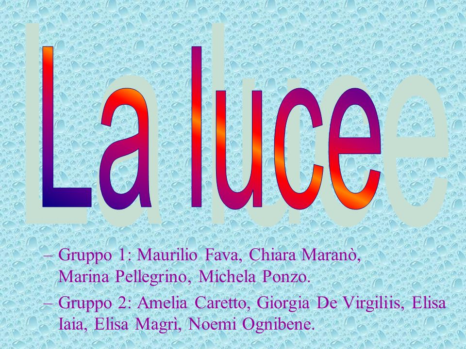 –Gruppo 1: Maurilio Fava, Chiara Maranò, Marina Pellegrino, Michela Ponzo. –Gruppo 2: Amelia Caretto, Giorgia De Virgiliis, Elisa Iaia, Elisa Magrì, N