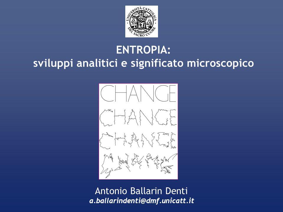 ENTROPIA: sviluppi analitici e significato microscopico Antonio Ballarin Denti a.ballarindenti@dmf.unicatt.it