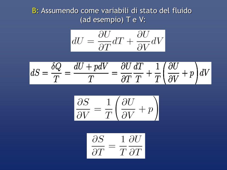 B: Assumendo come variabili di stato del fluido (ad esempio) T e V: