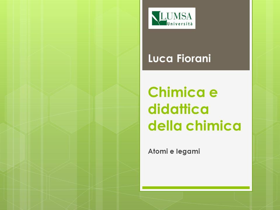 Chimica e didattica della chimica Atomi e legami Luca Fiorani
