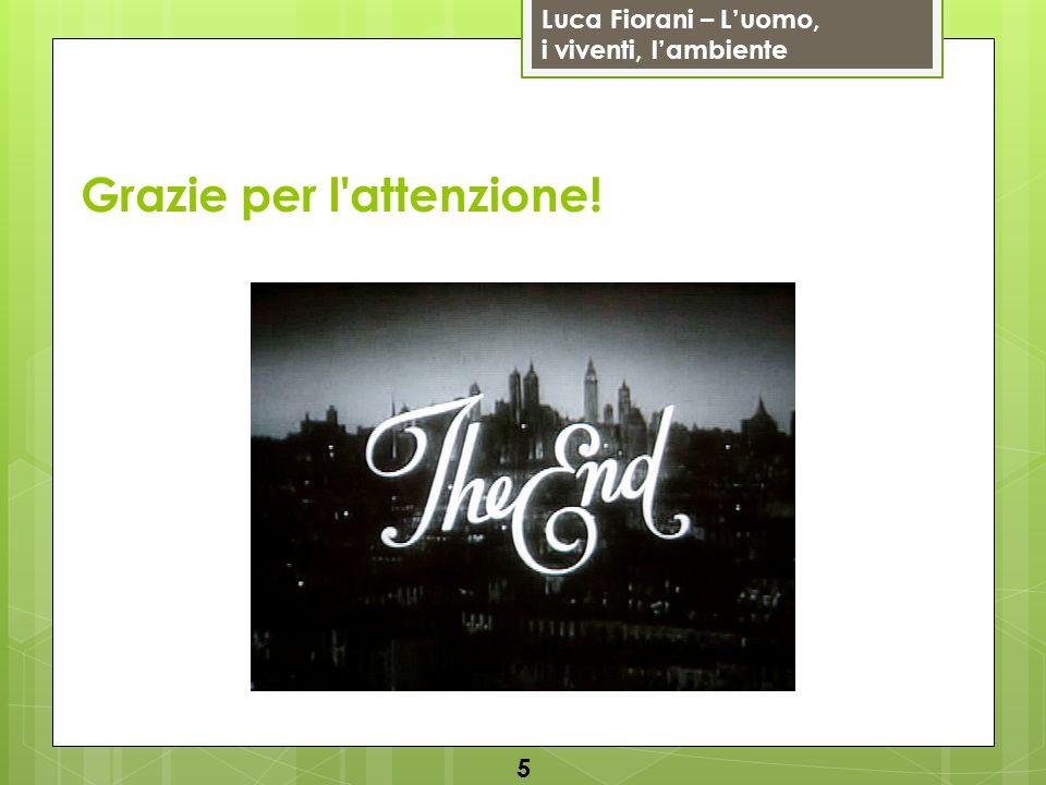 Luca Fiorani – Luomo, i viventi, lambiente Grazie per l'attenzione! 5