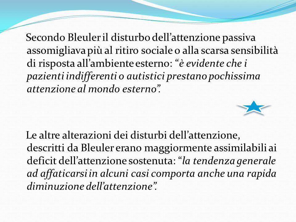 Secondo Bleuler il disturbo dellattenzione passiva assomigliava più al ritiro sociale o alla scarsa sensibilità di risposta allambiente esterno: è evidente che i pazienti indifferenti o autistici prestano pochissima attenzione al mondo esterno.