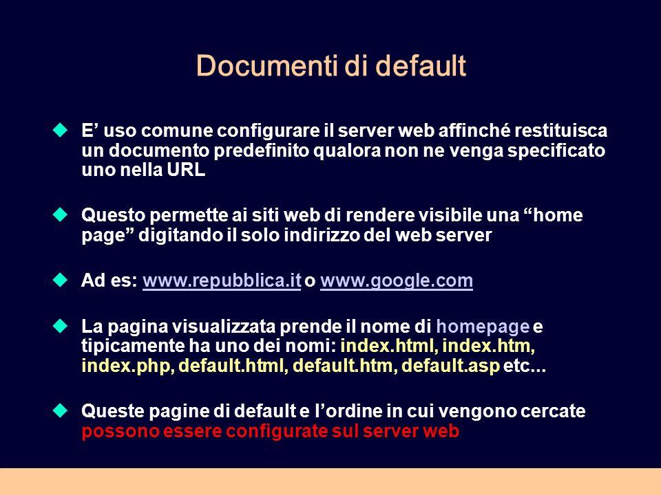 Documenti di default E uso comune configurare il server web affinché restituisca un documento predefinito qualora non ne venga specificato uno nella U