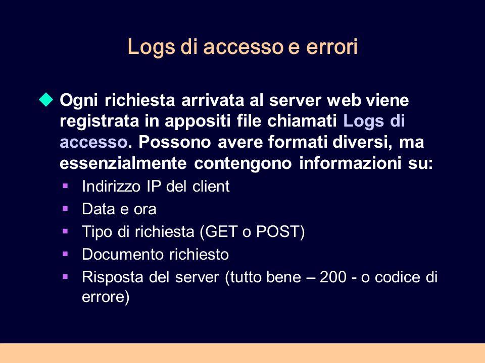 Logs di accesso e errori Ogni richiesta arrivata al server web viene registrata in appositi file chiamati Logs di accesso. Possono avere formati diver