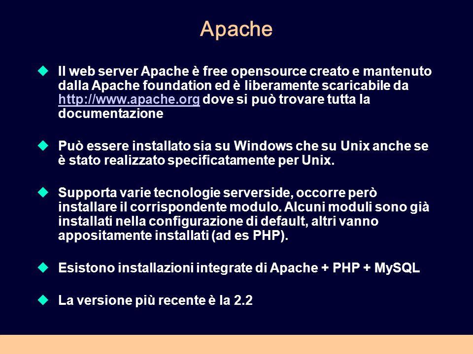 Apache Il web server Apache è free opensource creato e mantenuto dalla Apache foundation ed è liberamente scaricabile da http://www.apache.org dove si può trovare tutta la documentazione http://www.apache.org Può essere installato sia su Windows che su Unix anche se è stato realizzato specificatamente per Unix.