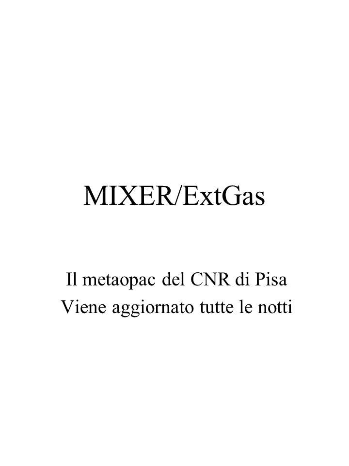 MIXER/ExtGas Il metaopac del CNR di Pisa Viene aggiornato tutte le notti