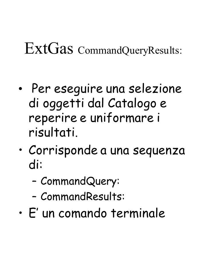 ExtGas CommandQueryResults: Per eseguire una selezione di oggetti dal Catalogo e reperire e uniformare i risultati.