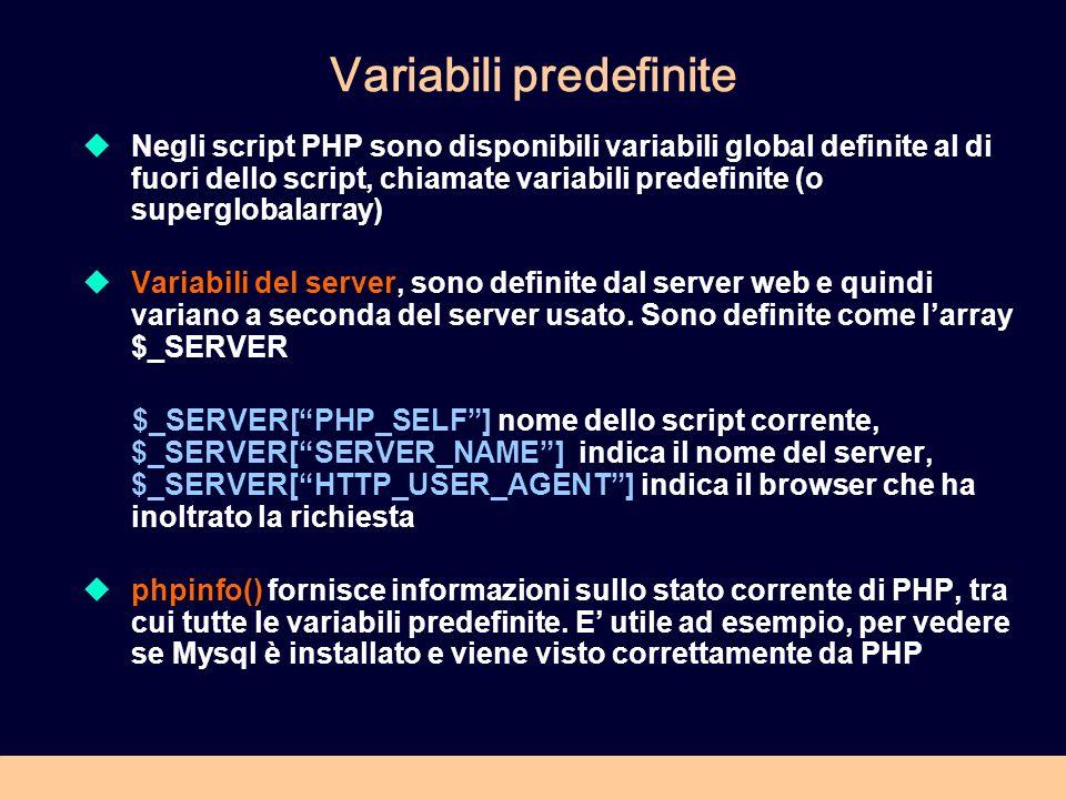 Variabili predefinite Negli script PHP sono disponibili variabili global definite al di fuori dello script, chiamate variabili predefinite (o superglo