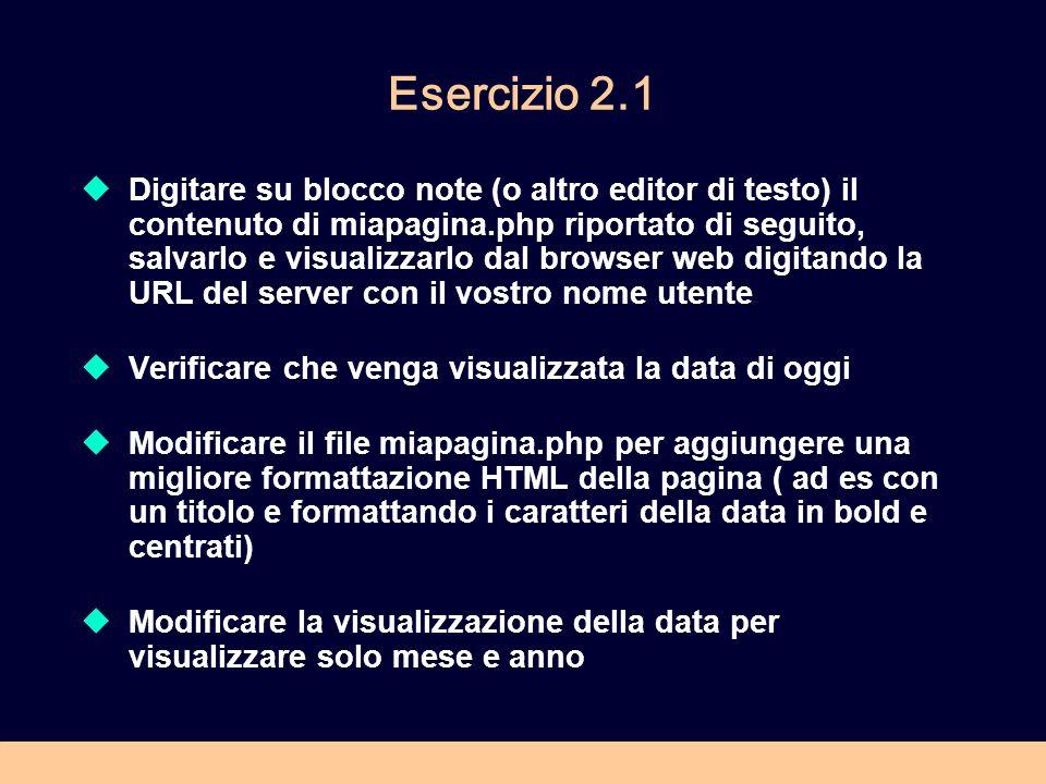 Esercizio 2.1 Digitare su blocco note (o altro editor di testo) il contenuto di miapagina.php riportato di seguito, salvarlo e visualizzarlo dal brows