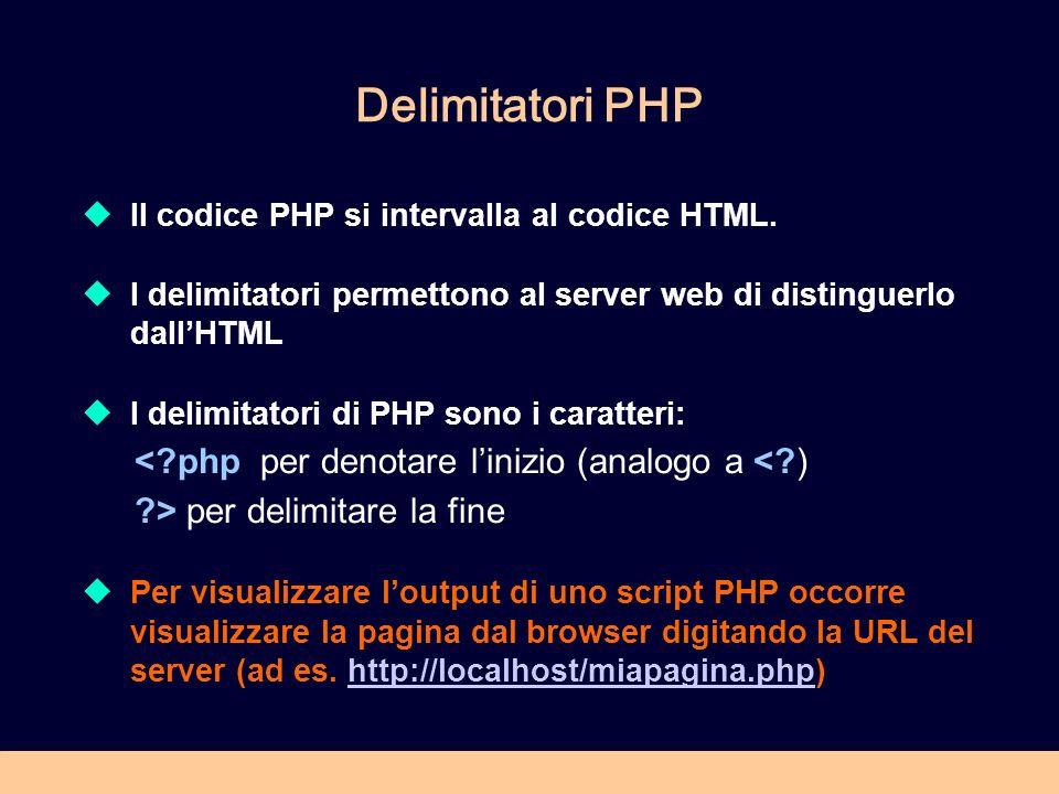 Delimitatori PHP Il codice PHP si intervalla al codice HTML. I delimitatori permettono al server web di distinguerlo dallHTML I delimitatori di PHP so