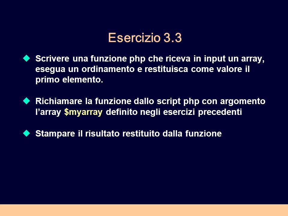 Esercizio 3.3 Scrivere una funzione php che riceva in input un array, esegua un ordinamento e restituisca come valore il primo elemento.