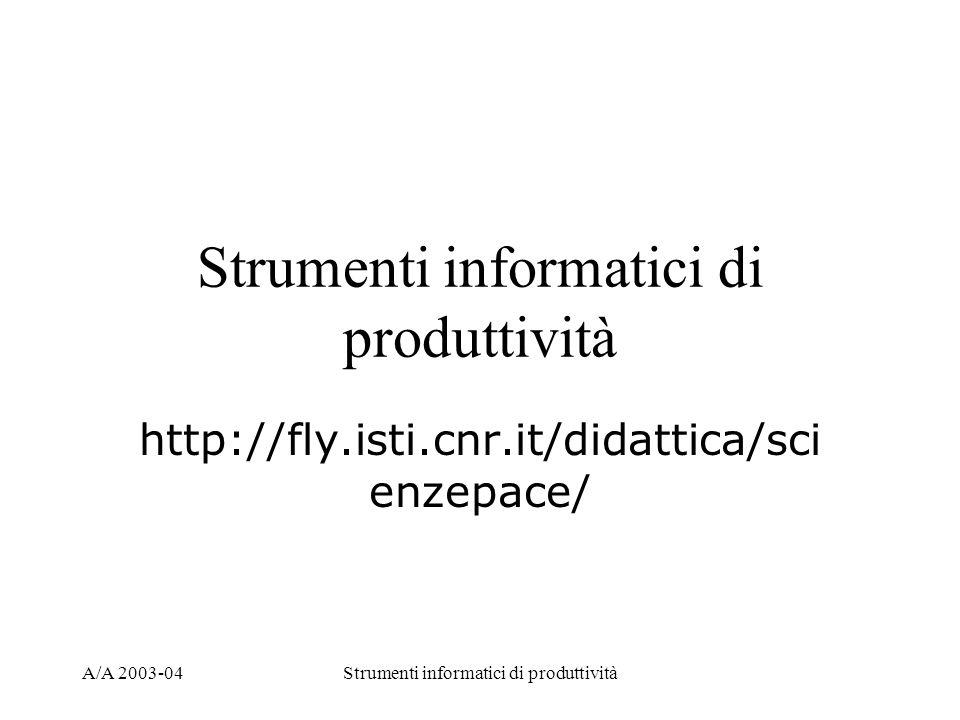 A/A 2003-04Strumenti informatici di produttività http://fly.isti.cnr.it/didattica/sci enzepace/