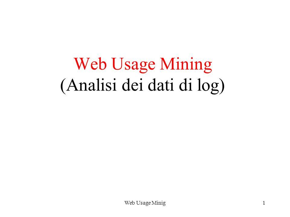 Web Usage Minig2 Web Usage Mining Analisi dei dati di log Introduzione –Web usage mining –Scopi dello WUM Processo di WUM –Fase di preprocessing cleaning dei dati identificazione delle sessioni identificazione delle page view completamento dei traversal path identificazione degli episode