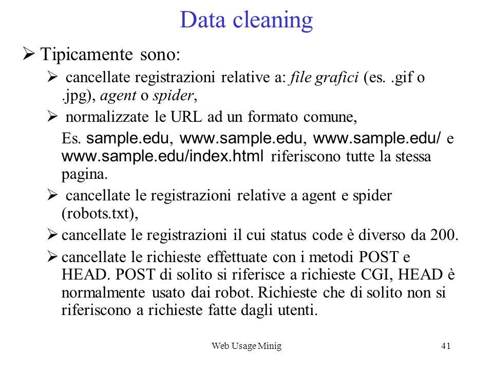 Web Usage Minig41 Data cleaning Tipicamente sono: cancellate registrazioni relative a: file grafici (es..gif o.jpg), agent o spider, normalizzate le U