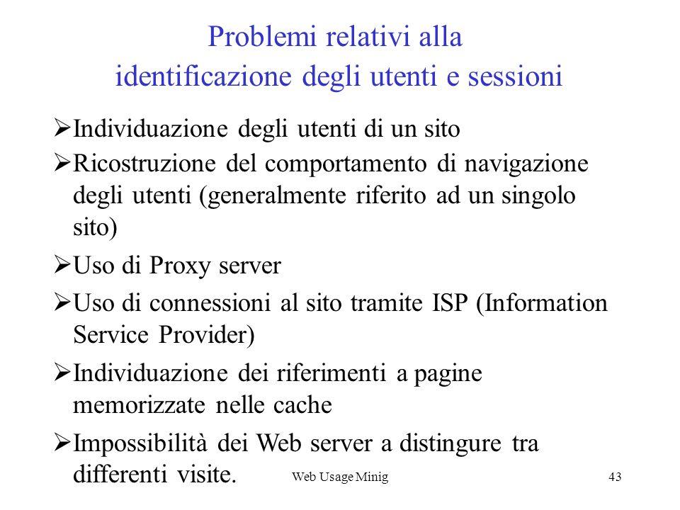 Web Usage Minig43 Problemi relativi alla identificazione degli utenti e sessioni Individuazione degli utenti di un sito Ricostruzione del comportament