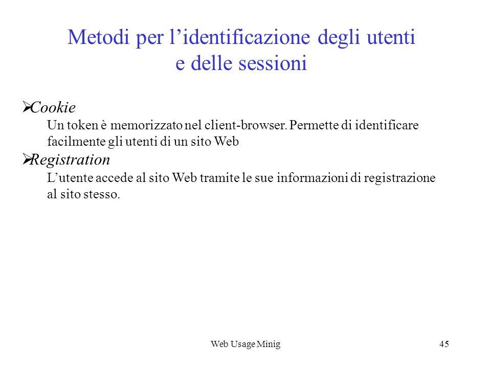 Web Usage Minig45 Metodi per lidentificazione degli utenti e delle sessioni Cookie Un token è memorizzato nel client-browser. Permette di identificare