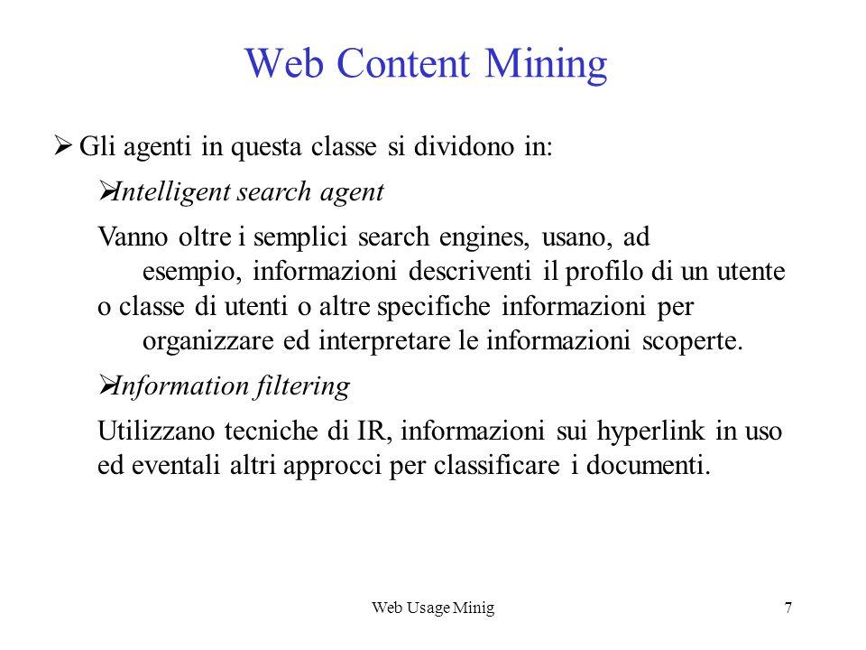 Web Usage Minig7 Web Content Mining Gli agenti in questa classe si dividono in: Intelligent search agent Vanno oltre i semplici search engines, usano,