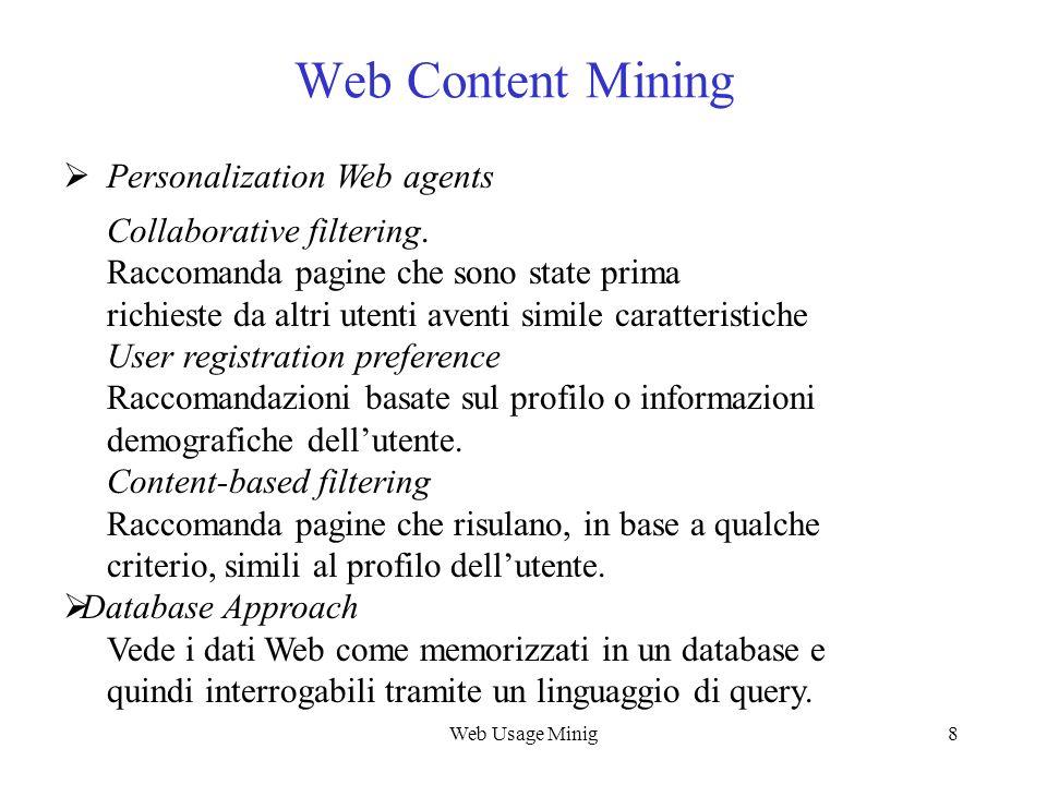Web Usage Minig19 Sorgenti di dati per WUM Server level –Il server Web registra, in uno o più file, i dati descriventi il comportamento di navigazione degli utenti.