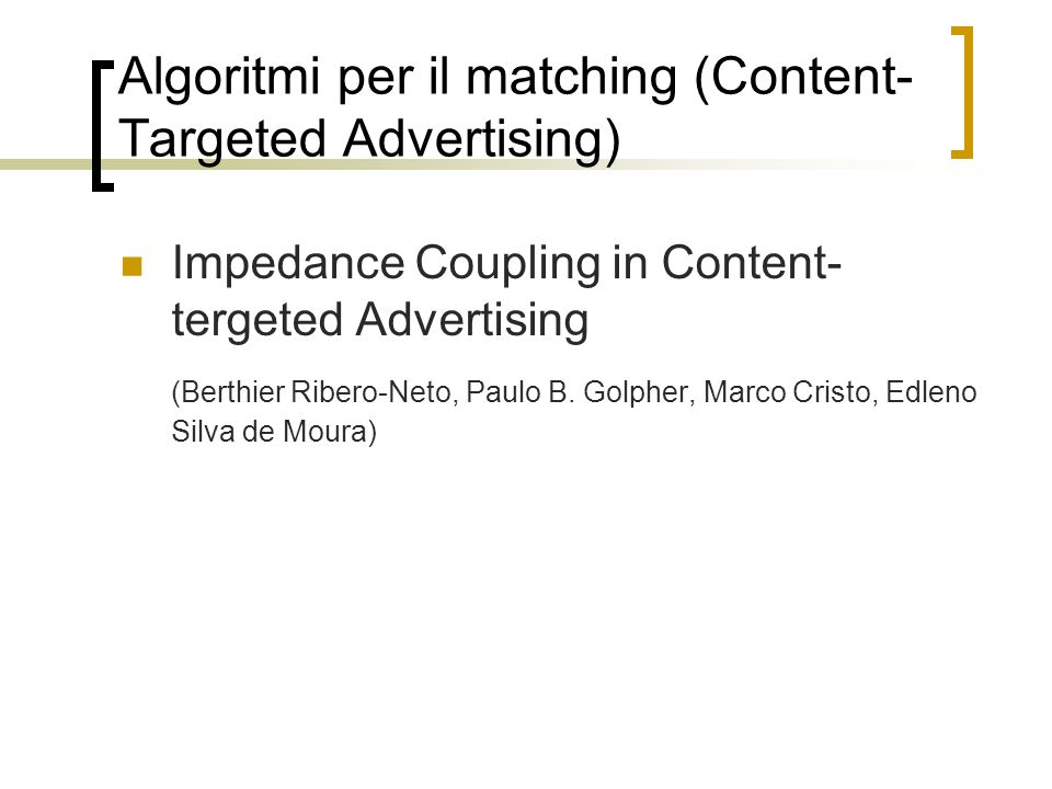 Algoritmi per il matching (Content- Targeted Advertising) Impedance Coupling in Content- tergeted Advertising (Berthier Ribero-Neto, Paulo B. Golpher,