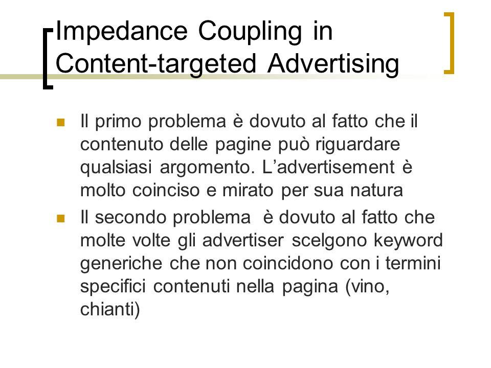 Impedance Coupling in Content-targeted Advertising Il primo problema è dovuto al fatto che il contenuto delle pagine può riguardare qualsiasi argoment